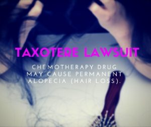 Taxotere Lawsuit- potential connection to permanent hair loss